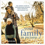 Your Family in Pictures : The Parents' Guide to Photographing Holidays, Family Portraits, and Everyday Life - Me Ra Koh