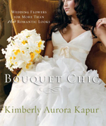 Bouquet Chic : Wedding Flowers for More Than 160 Romantic Looks - Kimberly Aurora Kapur