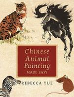 Chinese Animal Painting Made Easy - Rebecca Yue