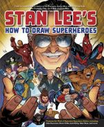 Stan Lee's How to Draw Superheroes - Stan Lee