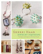 Sherri Haab Jewelry Inspirations : Techniques and Designs from the Artist's Studio - Sherri Haab