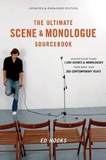 The Ultimate Scene and Monologue Sourcebook : An Actor's Guide to Over 1,000 Monologues and Scenes from More Than 300 Contemporary Plays - Ed Hooks