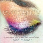 Eye Candy : 50 Easy Makeup Looks for Glam Lids and Luscious Lashes - Linda Mason