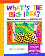 What's the Big Idea? : Activities and Adventures in Abstract Art - Joyce Raimondo