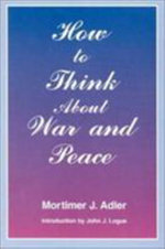 How to Think About War and Peace : African-American Life in a Northern Community, 179... - Mortimer J. Adler