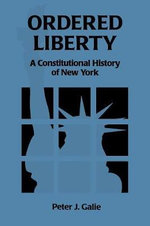 Ordered Liberty : A Constitutional History of NY - Peter J. Galie