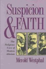 Suspicion and Faith : Religious Uses of Modern Atheism - Merold Westphal