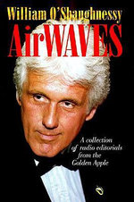 AirWAVES! : A Collection of Radio Editorials from the Golden Apple - William O'Shaughnessy