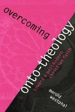 Overcoming Onto-theology : Toward a Postmodern Christian Faith - Merold Westphal