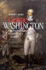 George Washington : Ordinary Man, Extraordinary Leader - Robert F. Jones