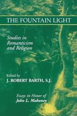 The Fountain Light : Studies in Romanticism and Religion - Essays in Honor of John L.Mahoney - Robert J. Barth