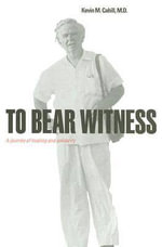 To Bear Witness : A Journey of Healing and Solidarity - Kevin M. Cahill
