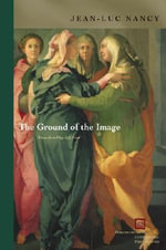 The Ground of the Image : Perspectives in Continental Philosophy (Hardcover) - Jean-Luc Nancy