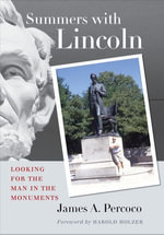 Summers with Lincoln : Looking for the Man in the Monuments - Harold Holzer