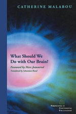 What Should We Do with Our Brain? - Catherine Malabou