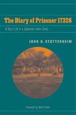 The Diary of Prisoner 17326 : A Boy's Life in a Japanese Labor Camp - John K. Stutterheim