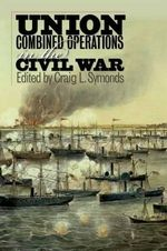 Union Combined Operations in the Civil War : Australian Naval Heroes - Craig L. Symonds