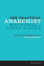 The Practical Anarchist : Writings of Josiah Warren