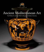 Ancient Mediterranean Art : The William D. and Jane Walsh Collection at Fordham University - Barbara Cavaliere