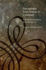 Ens Rationis from Suarez to Caramuel : A Study in Scholasticism of the Baroque Era - Daniel D. Novotny