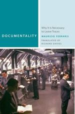 Documentality : Why It Is Necessary to Leave Traces - Maurizio Ferraris