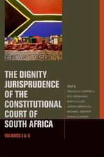 The Dignity Jurisprudence of the Constitutional Court of South Africa: Volume I & II : Cases and Materials - Drucilla Cornell