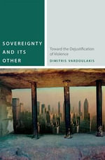 Sovereignty and its Other : Toward the Dejustification of Violence - Dimitris Vardoulakis