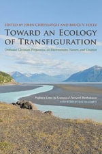 Toward an Ecology of Transfiguration : Orthodox Christian Perspectives on Environment, Nature, and Creation