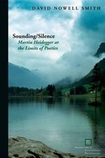 Sounding/Silence : Martin Heidegger at the Limits of Poetics - David Nowell Smith