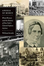 Angels of Mercy : White Women and the History of New York's Colored Orphan Asylum - William Seraile