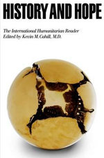History and Hope : The International Humanitarian Reader - Kevin M. Cahill