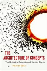 The Architecture of Concepts : The Historical Formation of Human Rights - Peter De Bolla
