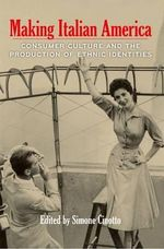Making Italian America : Consumer Culture and the Production of Ethnic Identities