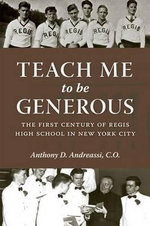 Teach Me to be Generous : The First Century of Regis High School in New York City ' - Anthony D. Andreassi