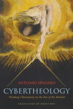 Cybertheology : Thinking Christianity in the Era of the Internet - Antonio Spadaro
