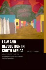 Law and Revolution in South Africa : uBuntu, Dignity, and the Struggle for Constitutional Transformation - Drucilla Cornell