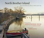 North Brother Island : The Last Unknown Place in New York City - Christopher Payne