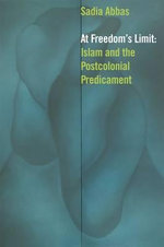 At Freedom's Limit : Islam and the Postcolonial Predicament - Sadia Abbas
