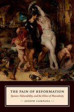 The Pain of Reformation : Spenser, Vulnerability, and the Ethics of Masculinity - Joseph Campana