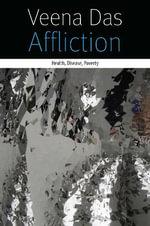 Affliction : Health, Disease, Poverty - Veena Das