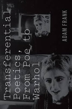 Transferential Poetics, from Poe to Warhol - Adam Frank