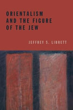 Orientalism and the Figure of the Jew - Jeffrey S. Librett