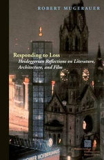 Responding to Loss : Heideggerian Reflections on Literature, Architecture, and Film - Robert Mugerauer