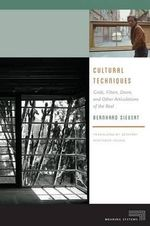 Cultural Techniques : Grids, Filters, Doors, and Other Articulations of the Real - Bernhard Siegert