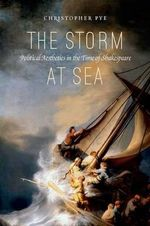 The Storm at Sea : Political Aesthetics in the Time of Shakespeare - Class of 1924 Professor of English at Williams College Christopher Pye