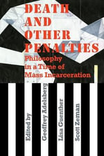 Death and Other Penalties : Philosophy in a Time of Mass Incarceration