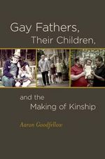Gay Fathers, Their Children, and the Making of Kinship - Senior Lecturer in the Department of Anthropology Aaron Goodfellow