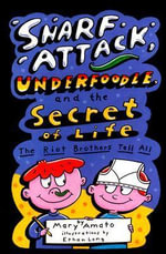Snarf Attack, Underfoodle, and the Secret of Life : The Riot Brothers Tell All - Mary Amato