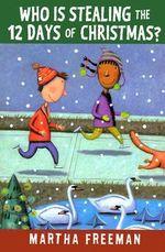 Who Is Stealing the Twelve Days of Christmas? : Chickadee Court Mysteries - Martha Freeman