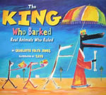 The King Who Barked : Real Animals Who Ruled - Charlotte Foltz Jones